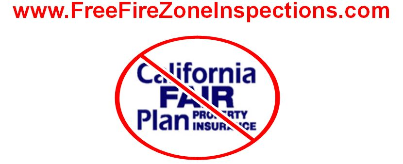 www.FreeFireZoneInspections.com Get OFF the CA Fair Plan! Fire Insurance